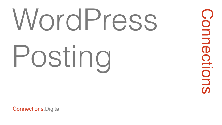 Posting to WordPress - Connections.Digital